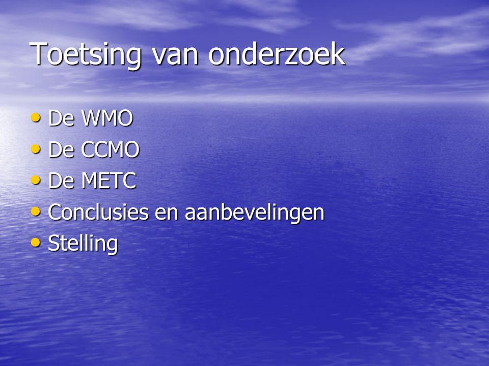 • De WMO • De CCMO • De METC • Conclusies en aanbevelingen • Stelling