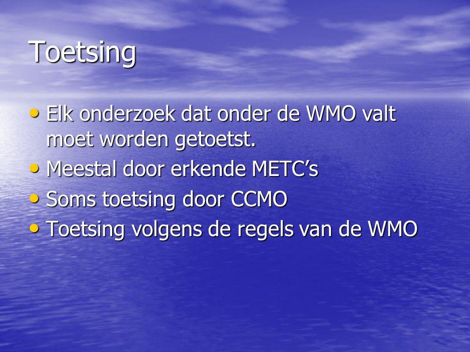 Toetsing • Elk onderzoek dat onder de WMO valt moet worden getoetst. • Meestal door erkende METC's • Soms toetsing door CCMO • Toetsing volgens de reg