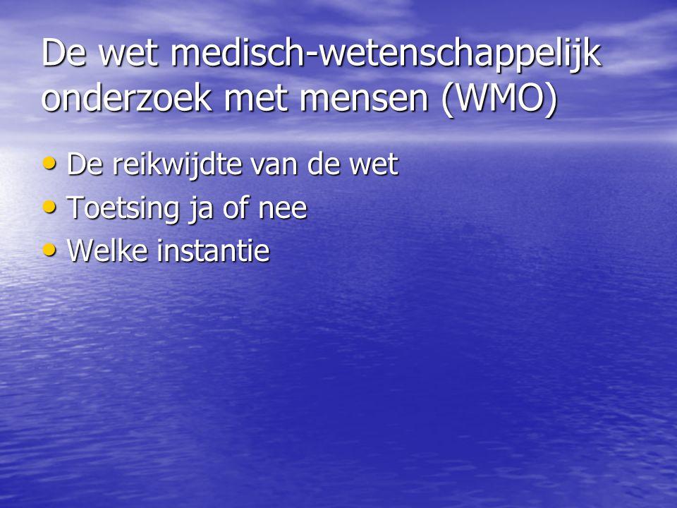 De wet medisch-wetenschappelijk onderzoek met mensen (WMO) • De reikwijdte van de wet • Toetsing ja of nee • Welke instantie