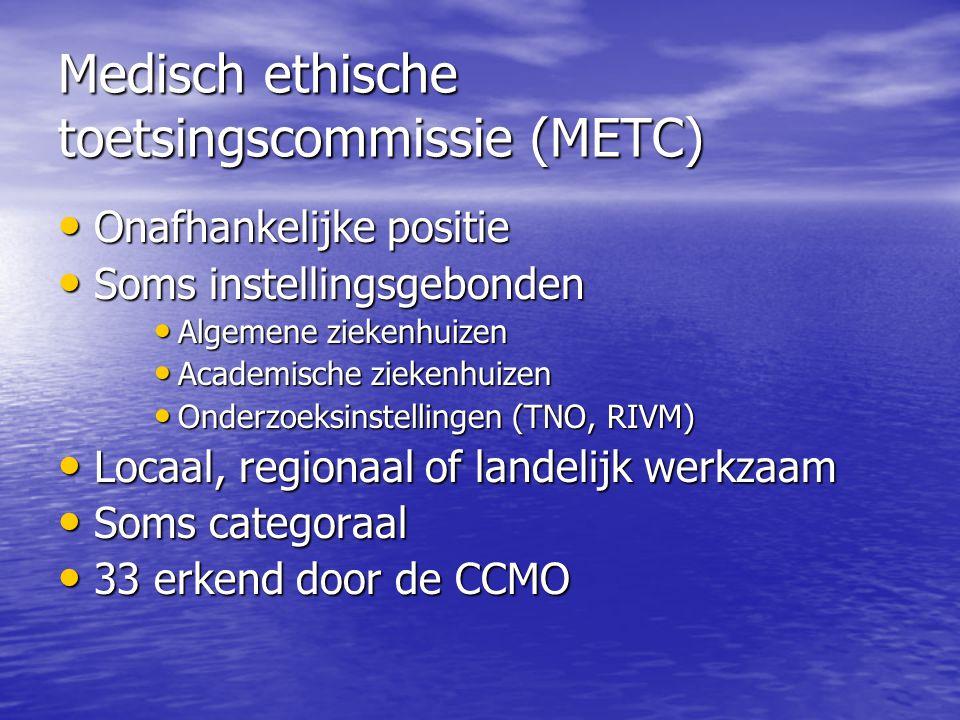 Medisch ethische toetsingscommissie (METC) • Onafhankelijke positie • Soms instellingsgebonden • Algemene ziekenhuizen • Academische ziekenhuizen • On