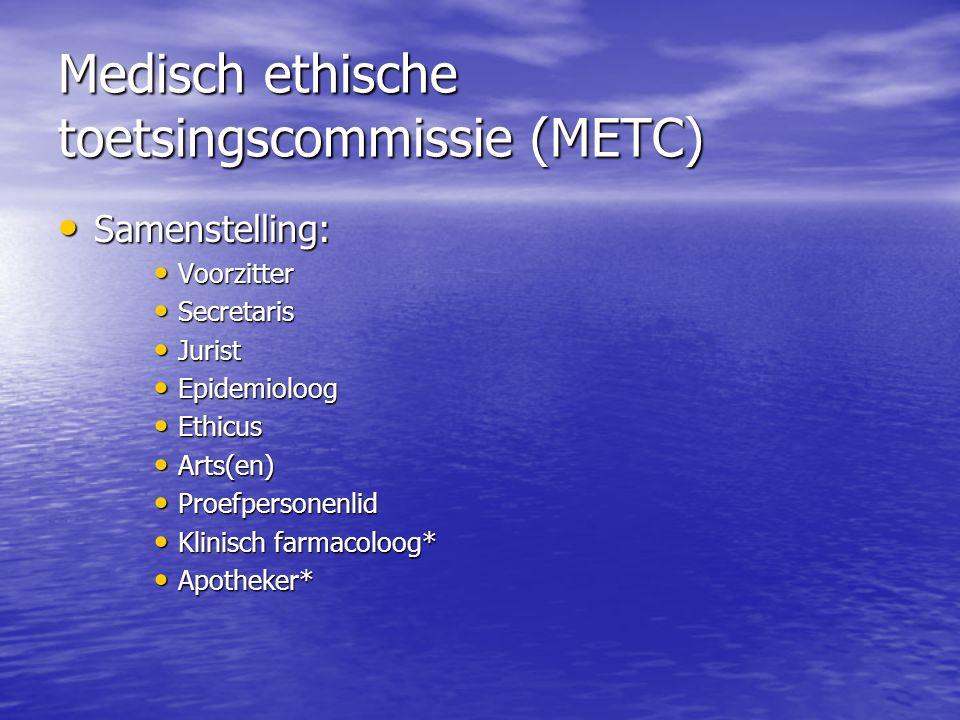 Medisch ethische toetsingscommissie (METC) • Samenstelling: • Voorzitter • Secretaris • Jurist • Epidemioloog • Ethicus • Arts(en) • Proefpersonenlid