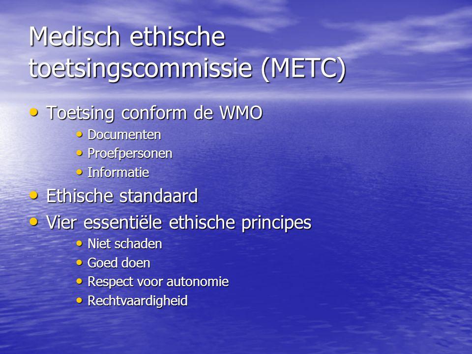 Medisch ethische toetsingscommissie (METC) • Toetsing conform de WMO • Documenten • Proefpersonen • Informatie • Ethische standaard • Vier essentiële