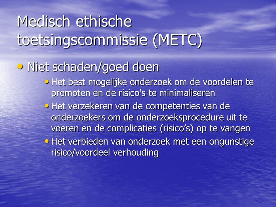 Medisch ethische toetsingscommissie (METC) • Niet schaden/goed doen • Het best mogelijke onderzoek om de voordelen te promoten en de risico's te minim