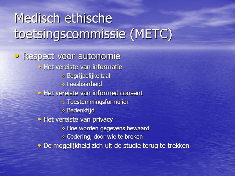 Medisch ethische toetsingscommissie (METC) • Respect voor autonomie • Het vereiste van informatie  Begrijpelijke taal  Leesbaarheid • Het vereiste v