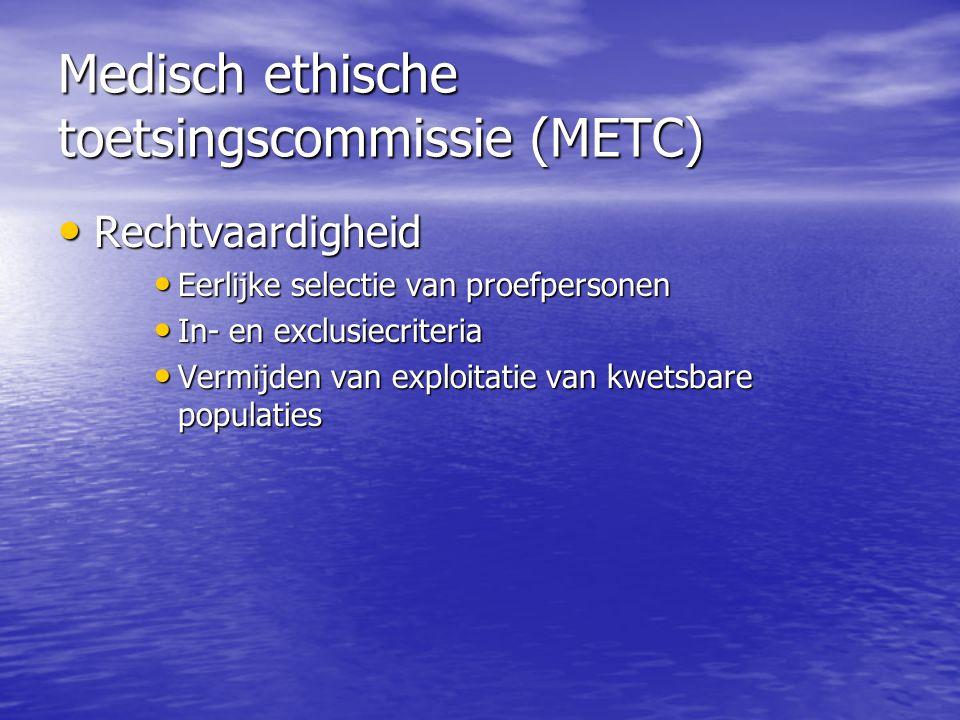 Medisch ethische toetsingscommissie (METC) • Rechtvaardigheid • Eerlijke selectie van proefpersonen • In- en exclusiecriteria • Vermijden van exploita