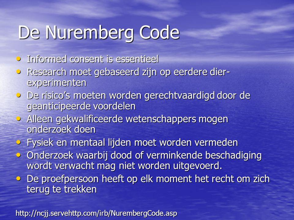 De Nuremberg Code • Informed consent is essentieel • Research moet gebaseerd zijn op eerdere dier- experimenten • De risico's moeten worden gerechtvaa
