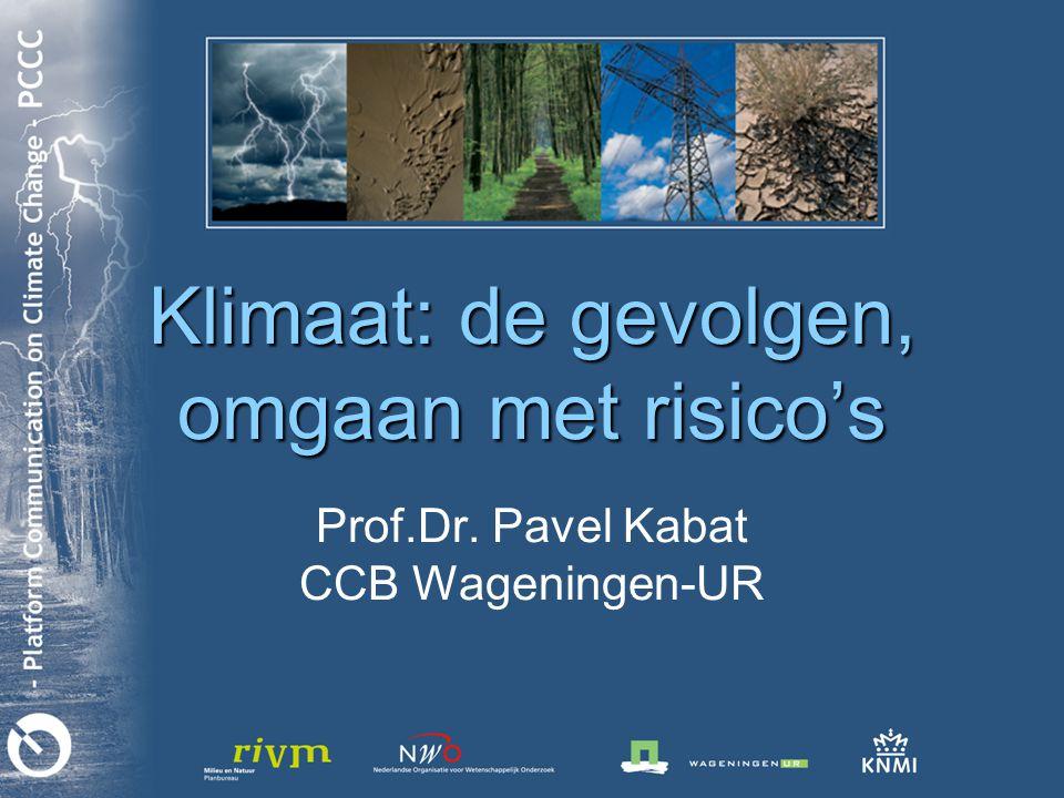 Klimaat: de gevolgen, omgaan met risico's Prof.Dr. Pavel Kabat CCB Wageningen-UR