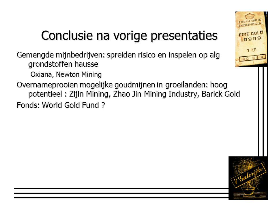 Conclusie na vorige presentaties Gemengde mijnbedrijven: spreiden risico en inspelen op alg grondstoffen hausse Oxiana, Newton Mining Overnameprooien
