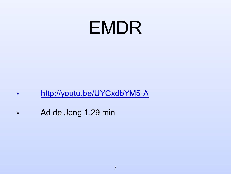 EMDR • http://youtu.be/UYCxdbYM5-A http://youtu.be/UYCxdbYM5-A • Ad de Jong 1.29 min 7