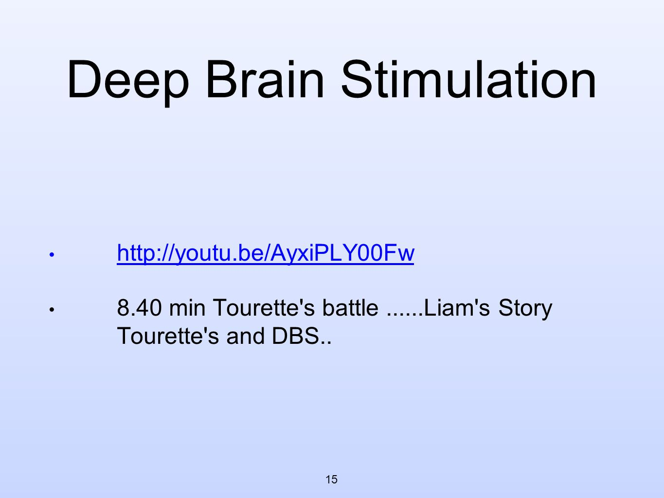 Deep Brain Stimulation • http://youtu.be/AyxiPLY00Fw http://youtu.be/AyxiPLY00Fw • 8.40 min Tourette s battle......Liam s Story Tourette s and DBS..