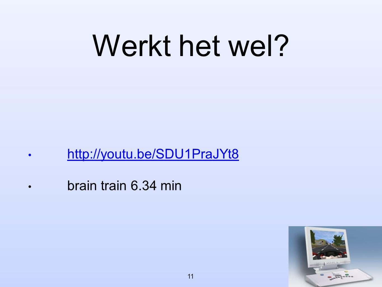 Werkt het wel? • http://youtu.be/SDU1PraJYt8 http://youtu.be/SDU1PraJYt8 • brain train 6.34 min 11