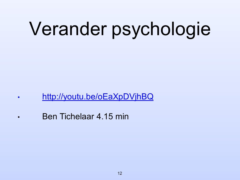Verander psychologie • http://youtu.be/oEaXpDVjhBQ http://youtu.be/oEaXpDVjhBQ • Ben Tichelaar 4.15 min 12