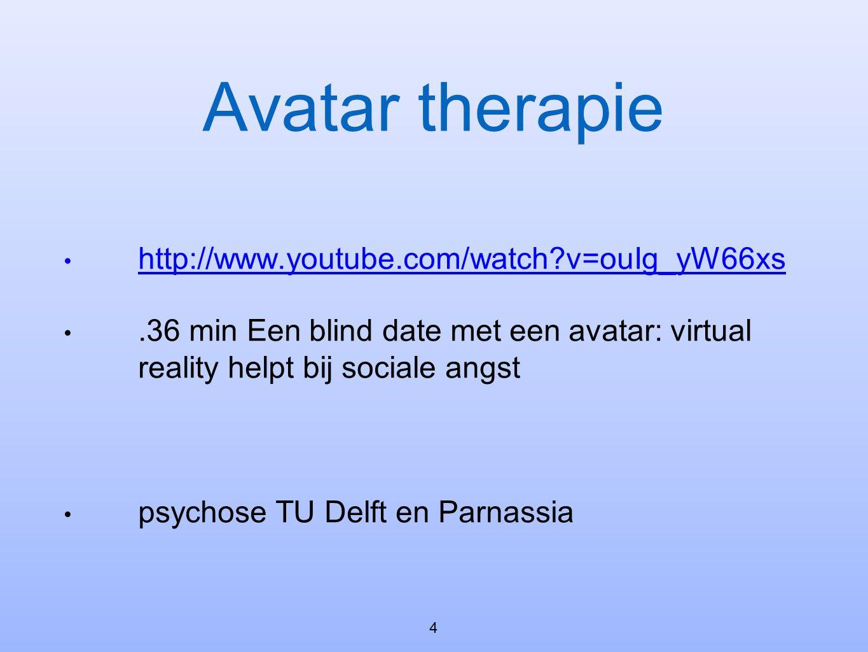 Avatar therapie • http://www.youtube.com/watch?v=ouIg_yW66xs http://www.youtube.com/watch?v=ouIg_yW66xs •.36 min Een blind date met een avatar: virtual reality helpt bij sociale angst • psychose TU Delft en Parnassia 4