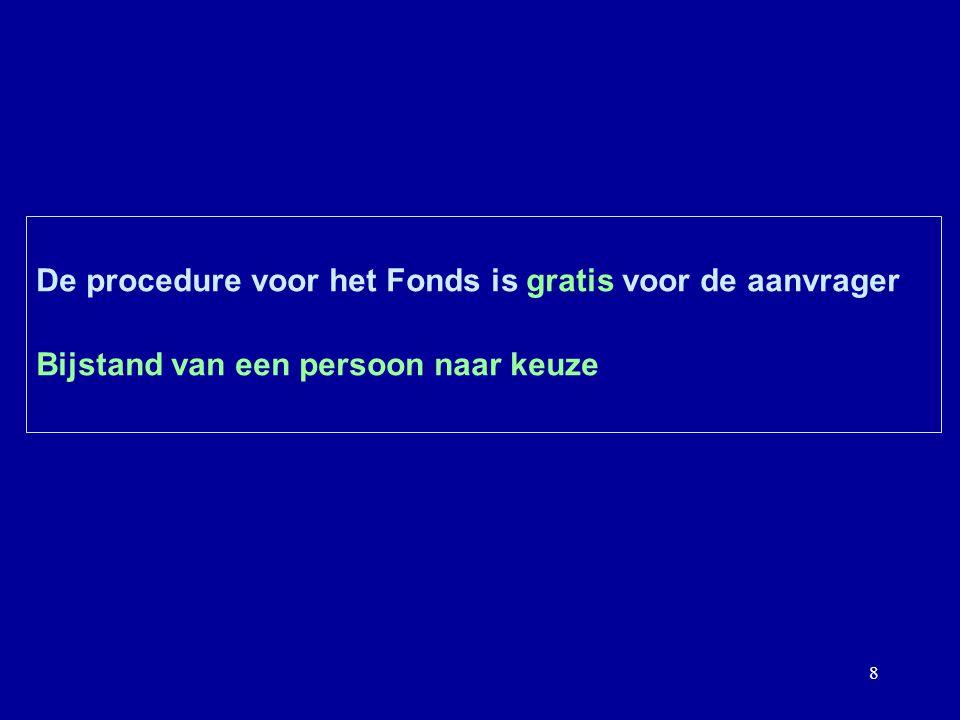 8 De procedure voor het Fonds is gratis voor de aanvrager Bijstand van een persoon naar keuze