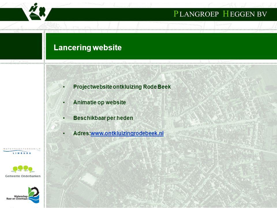 Lancering website •Projectwebsite ontkluizing Rode Beek •Animatie op website •Beschikbaar per heden •Adres:www.ontkluizingrodebeek.nlwww.ontkluizingrodebeek.nl