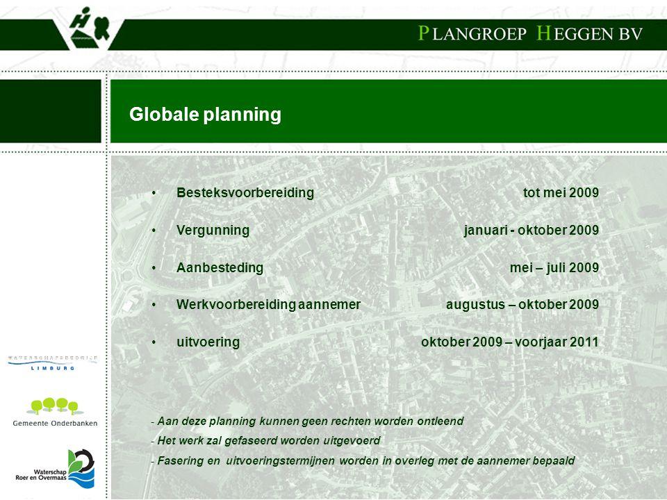 Globale planning •Besteksvoorbereiding •Vergunning •Aanbesteding •Werkvoorbereiding aannemer •uitvoering tot mei 2009 januari - oktober 2009 mei – jul