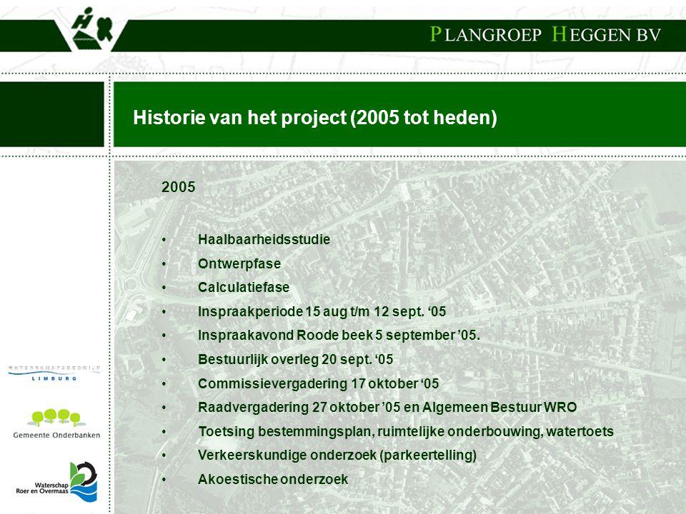 Historie van het project (2005 tot heden) 2005 • Haalbaarheidsstudie • Ontwerpfase • Calculatiefase • Inspraakperiode 15 aug t/m 12 sept. '05 • Inspra