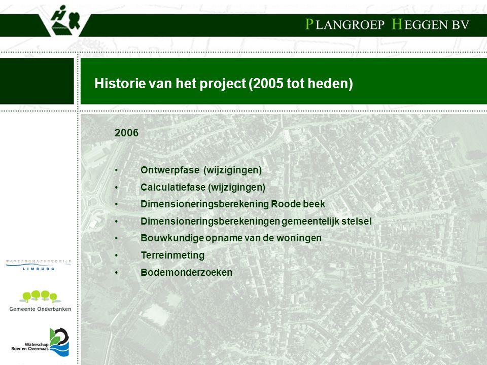 Historie van het project (2005 tot heden) 2006 • Ontwerpfase (wijzigingen) • Calculatiefase (wijzigingen) • Dimensioneringsberekening Roode beek • Dim