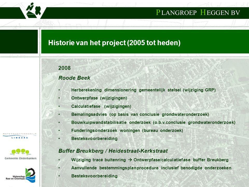 Historie van het project (2005 tot heden) 2008 Roode Beek • Herberekening dimensionering gemeentelijk stelsel (wijziging GRP) • Ontwerpfase (wijziging