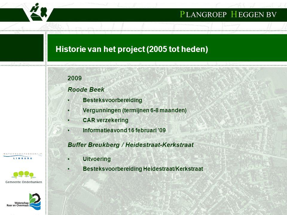 Historie van het project (2005 tot heden) 2009 Roode Beek • Besteksvoorbereiding • Vergunningen (termijnen 6-8 maanden) • CAR verzekering • Informatie