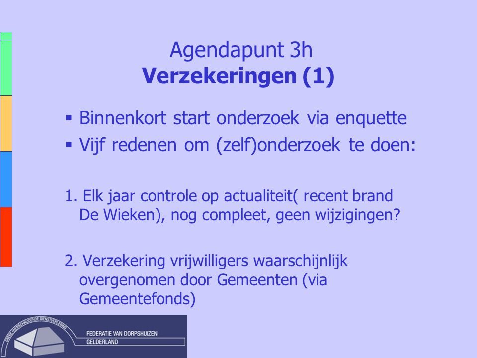 Agendapunt 3h Verzekeringen (1)  Binnenkort start onderzoek via enquette  Vijf redenen om (zelf)onderzoek te doen: 1. Elk jaar controle op actualite