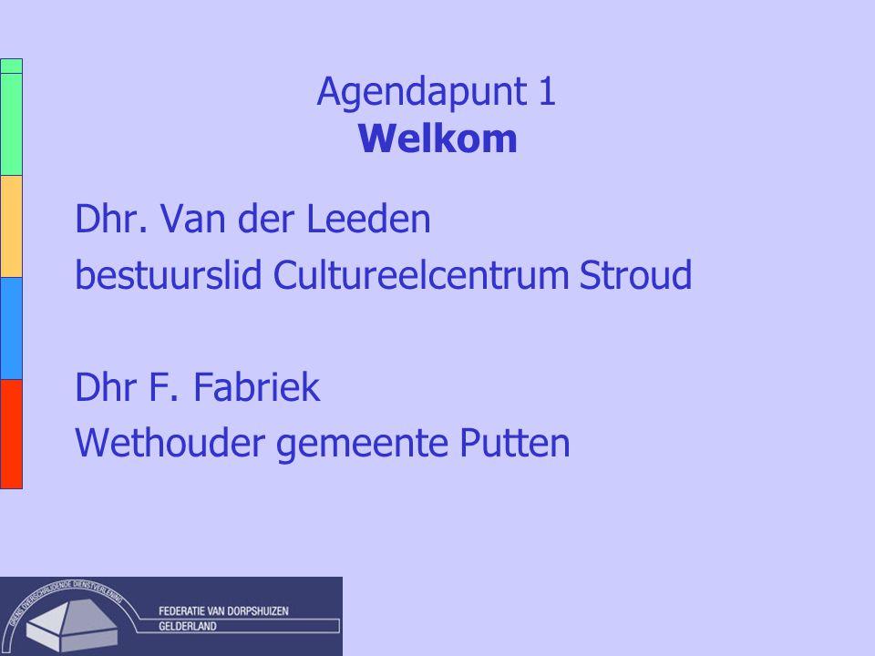 Agendapunt 1 Welkom Dhr. Van der Leeden bestuurslid Cultureelcentrum Stroud Dhr F.