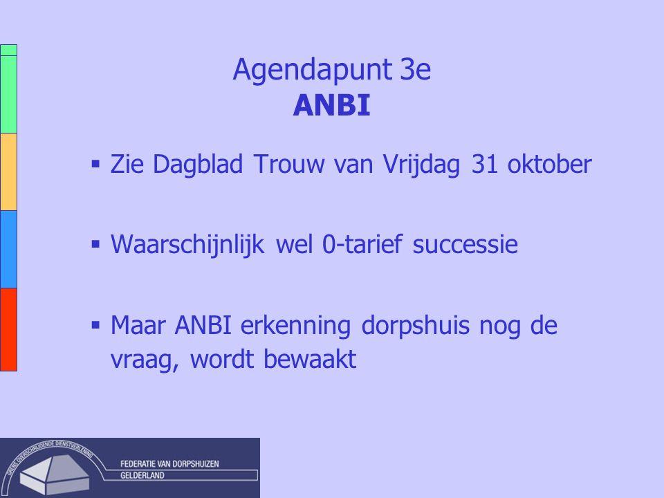 Agendapunt 3e ANBI  Zie Dagblad Trouw van Vrijdag 31 oktober  Waarschijnlijk wel 0-tarief successie  Maar ANBI erkenning dorpshuis nog de vraag, wo