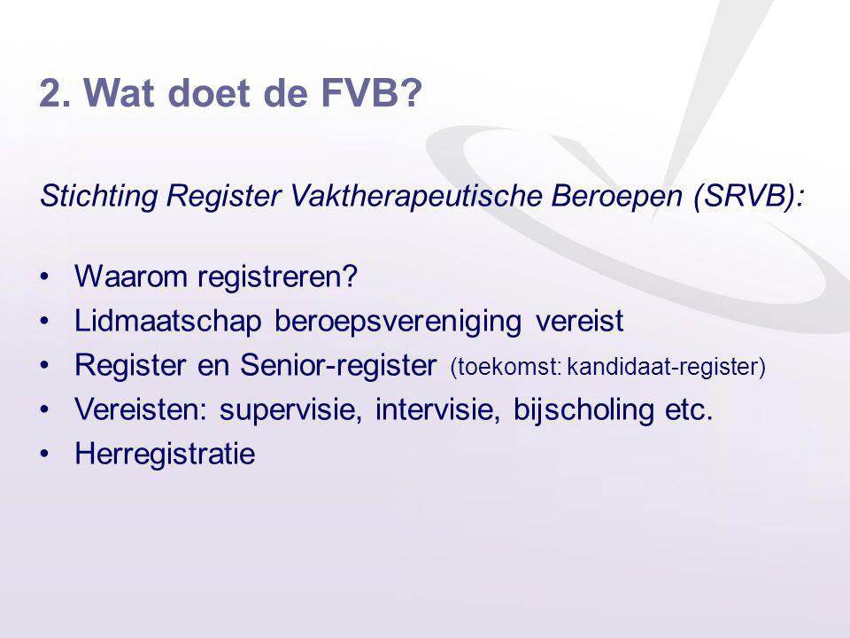 2. Wat doet de FVB? Stichting Register Vaktherapeutische Beroepen (SRVB): •Waarom registreren? •Lidmaatschap beroepsvereniging vereist •Register en Se