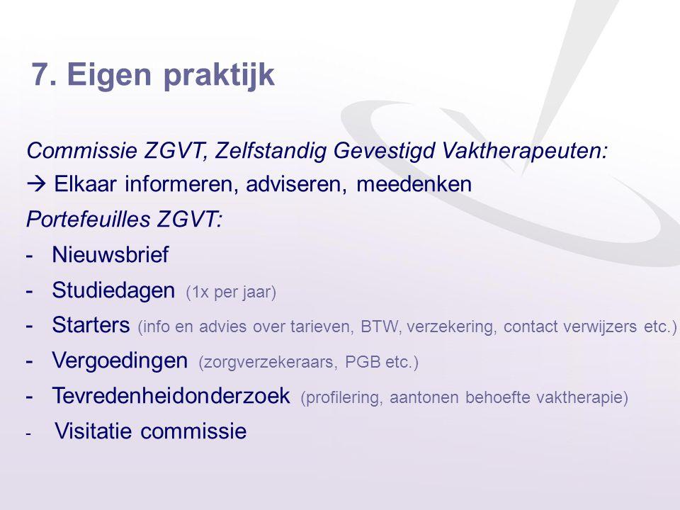 7. Eigen praktijk Commissie ZGVT, Zelfstandig Gevestigd Vaktherapeuten:  Elkaar informeren, adviseren, meedenken Portefeuilles ZGVT: - Nieuwsbrief -