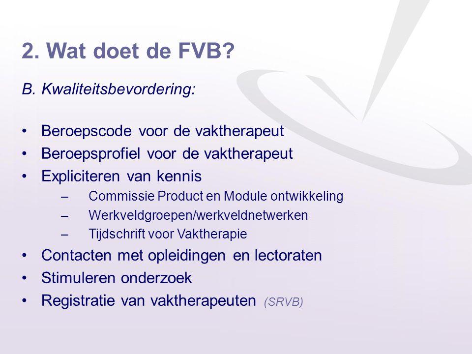 2. Wat doet de FVB? B.Kwaliteitsbevordering: •Beroepscode voor de vaktherapeut •Beroepsprofiel voor de vaktherapeut •Expliciteren van kennis –Commissi