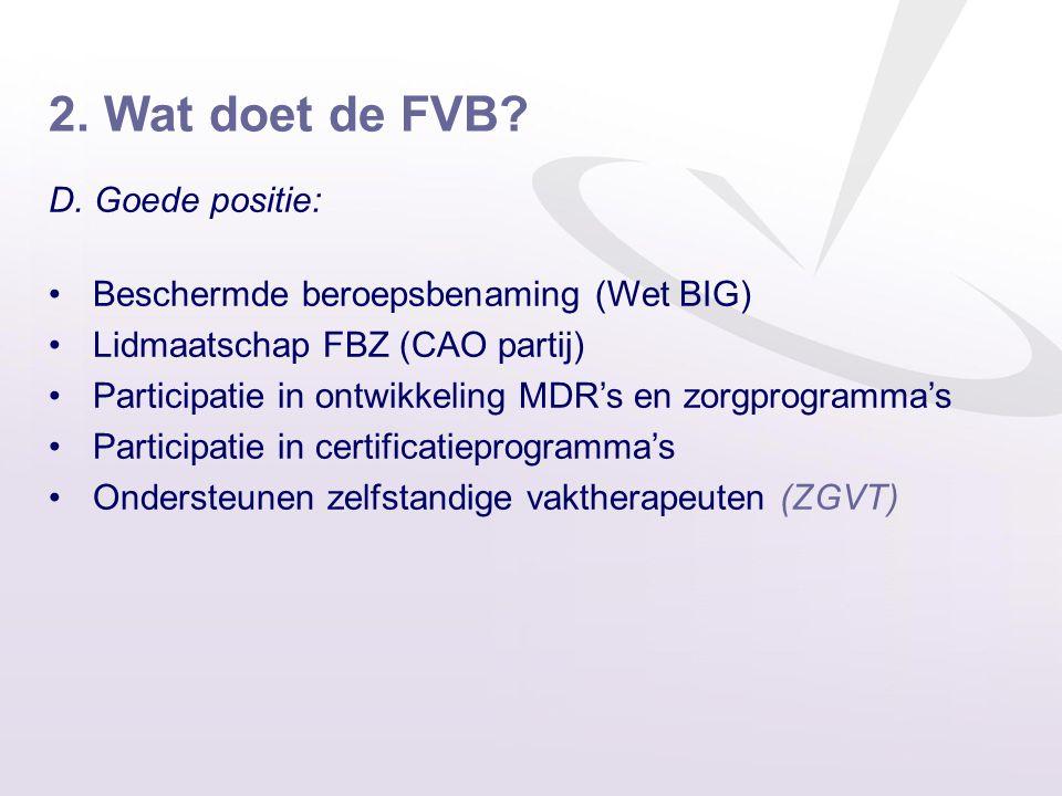 2. Wat doet de FVB? D. Goede positie: •Beschermde beroepsbenaming (Wet BIG) •Lidmaatschap FBZ (CAO partij) •Participatie in ontwikkeling MDR's en zorg