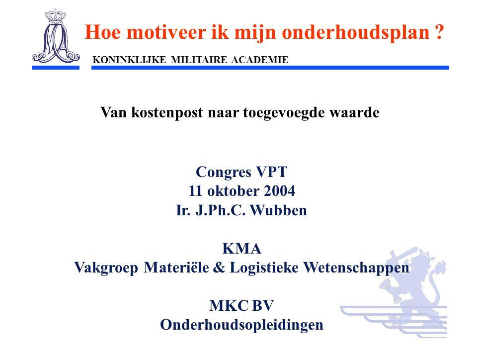 KONINKLIJKE MILITAIRE ACADEMIE Inleiding Technische wetenschappen : mobiliteit1 Congres VPT 11 oktober 2004 Ir. J.Ph.C. Wubben KMA Vakgroep Materiële