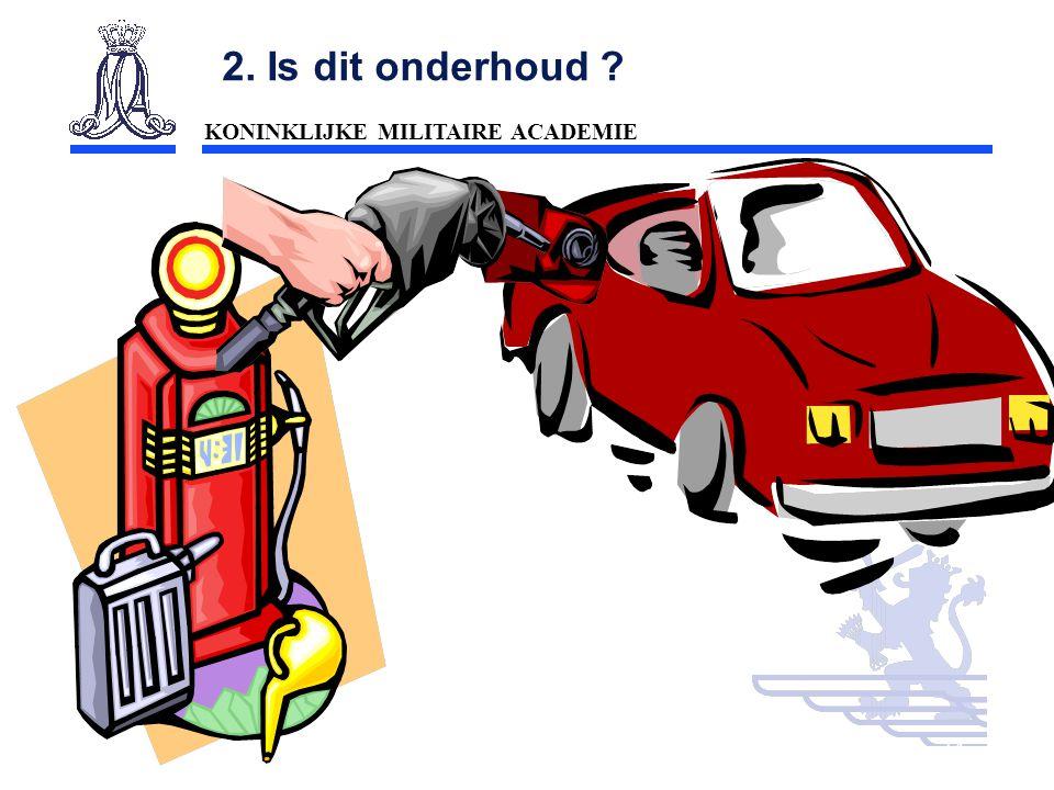 KONINKLIJKE MILITAIRE ACADEMIE Inleiding Technische wetenschappen : mobiliteit14 2. Is dit onderhoud ?