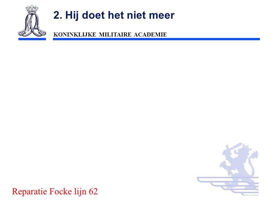 KONINKLIJKE MILITAIRE ACADEMIE Inleiding Technische wetenschappen : mobiliteit21 2. Hij doet het niet meer Reparatie Focke lijn 62