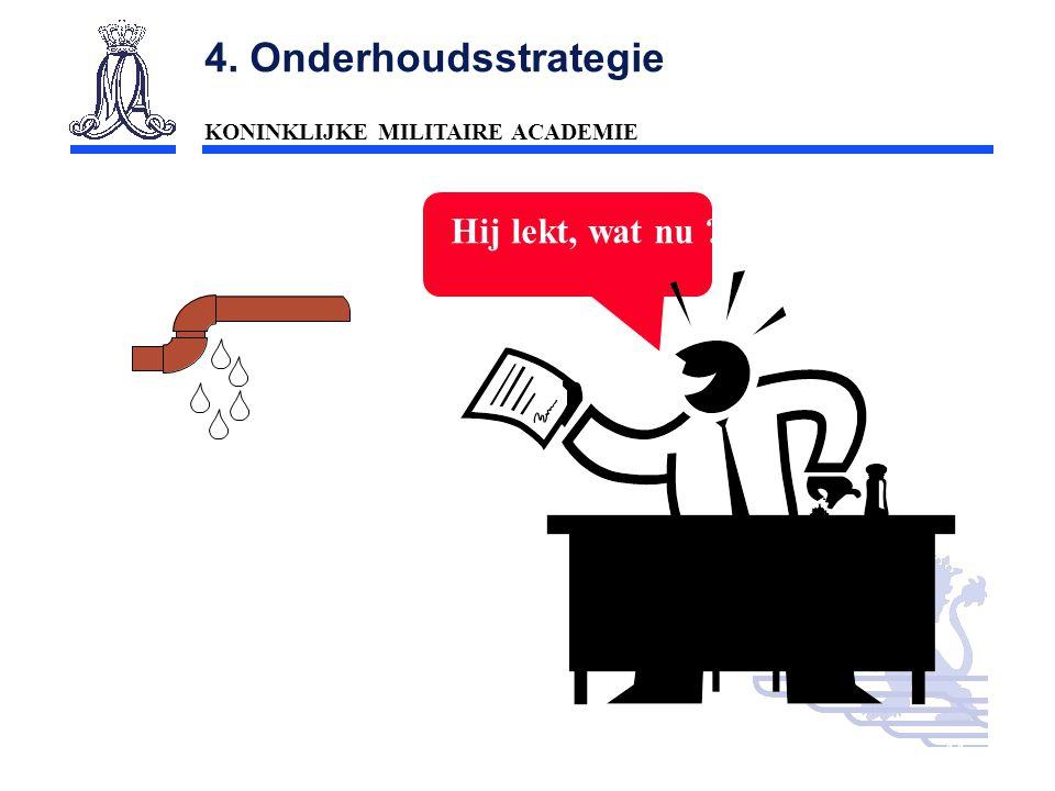 KONINKLIJKE MILITAIRE ACADEMIE Inleiding Technische wetenschappen : mobiliteit44 4. Onderhoudsstrategie Hij lekt, wat nu ?