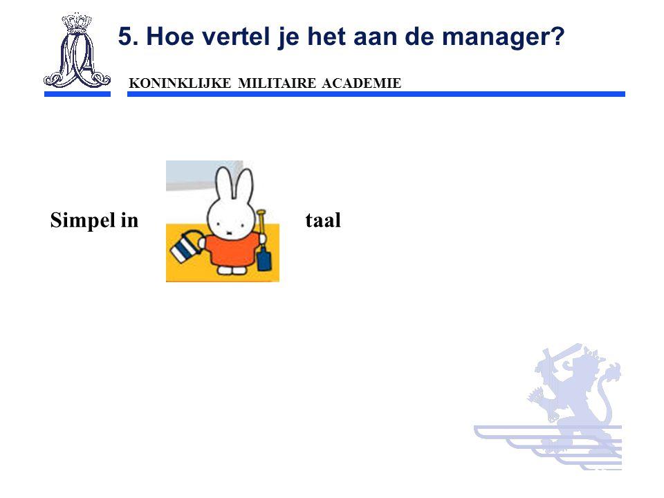 KONINKLIJKE MILITAIRE ACADEMIE Inleiding Technische wetenschappen : mobiliteit56 5. Hoe vertel je het aan de manager? Simpel in taal