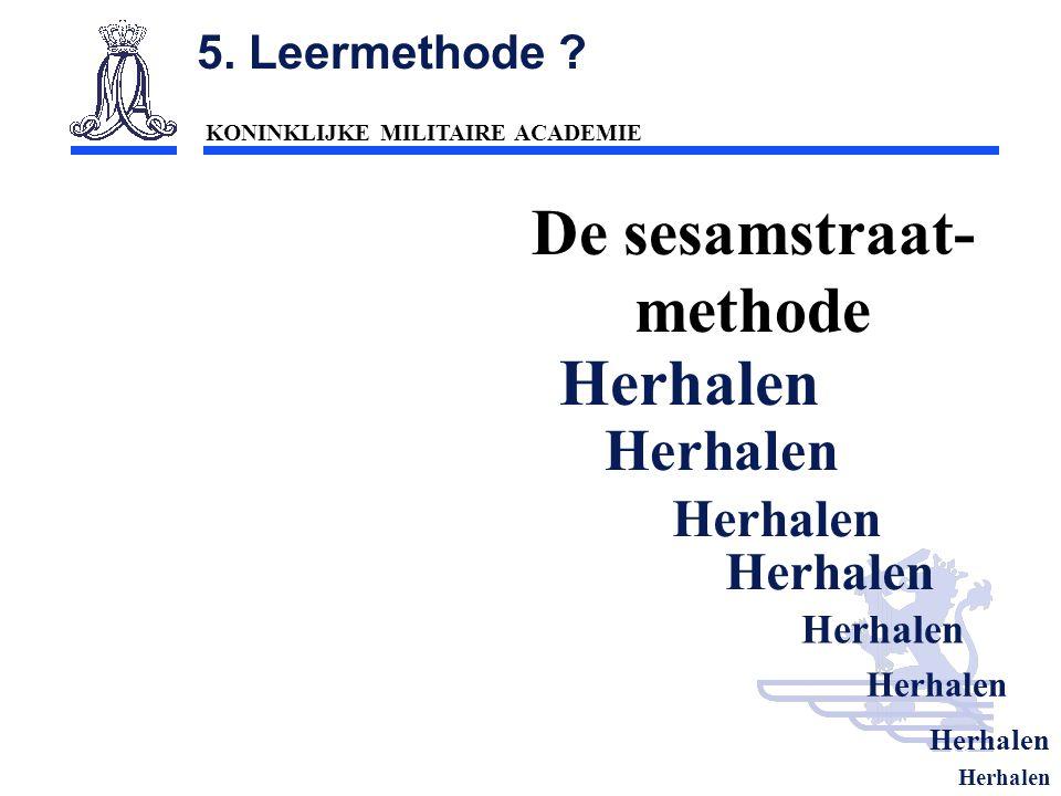 KONINKLIJKE MILITAIRE ACADEMIE Inleiding Technische wetenschappen : mobiliteit58 De sesamstraat- methode Herhalen 5. Leermethode ?