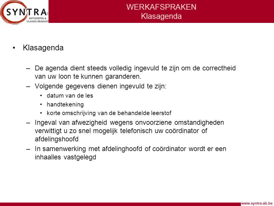 www.syntra-ab.be WERKAFSPRAKEN Klasagenda •Klasagenda –De agenda dient steeds volledig ingevuld te zijn om de correctheid van uw loon te kunnen garanderen.