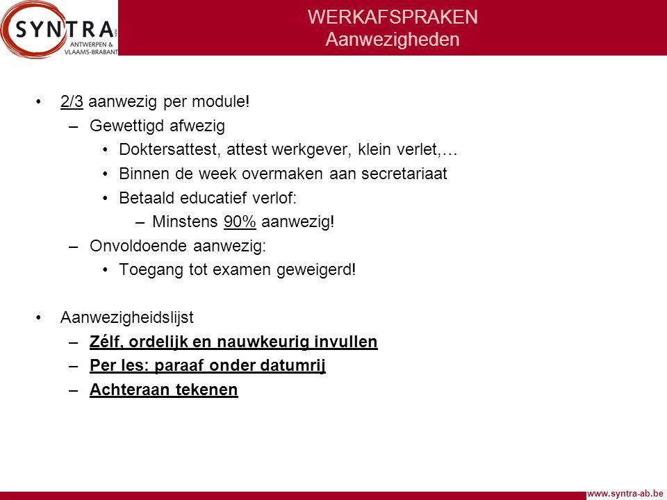 www.syntra-ab.be WERKAFSPRAKEN Aanwezigheden •2/3 aanwezig per module! –Gewettigd afwezig •Doktersattest, attest werkgever, klein verlet,… •Binnen de