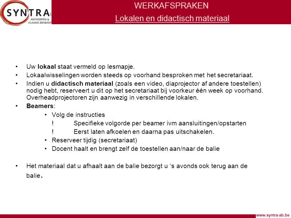 www.syntra-ab.be WERKAFSPRAKEN Lokalen en didactisch materiaal •Uw lokaal staat vermeld op lesmapje. •Lokaalwisselingen worden steeds op voorhand besp
