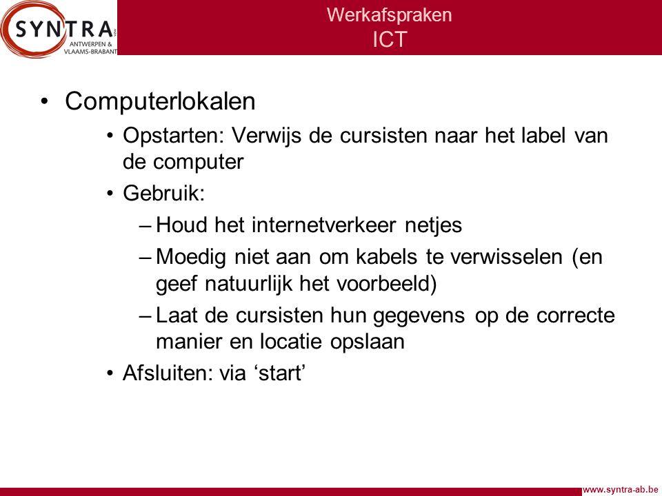 www.syntra-ab.be Werkafspraken ICT •Computerlokalen •Opstarten: Verwijs de cursisten naar het label van de computer •Gebruik: –Houd het internetverkee