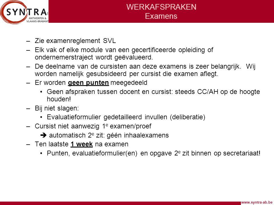 www.syntra-ab.be WERKAFSPRAKEN Examens –Zie examenreglement SVL –Elk vak of elke module van een gecertificeerde opleiding of ondernemerstraject wordt geëvalueerd.
