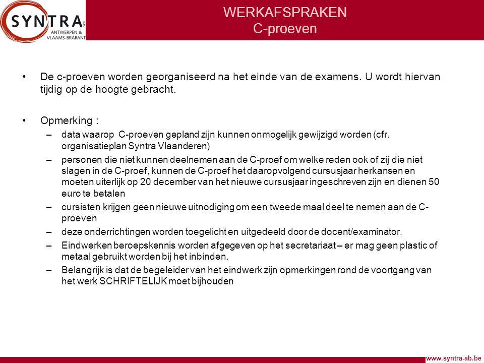 www.syntra-ab.be WERKAFSPRAKEN C-proeven •De c-proeven worden georganiseerd na het einde van de examens. U wordt hiervan tijdig op de hoogte gebracht.