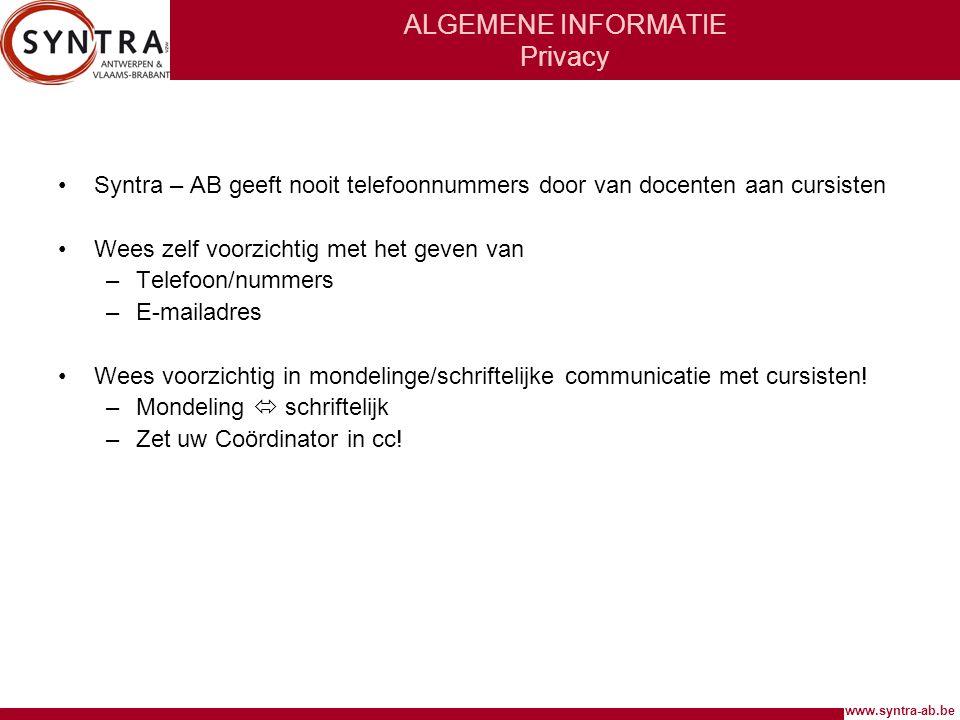www.syntra-ab.be ALGEMENE INFORMATIE Privacy •Syntra – AB geeft nooit telefoonnummers door van docenten aan cursisten •Wees zelf voorzichtig met het geven van –Telefoon/nummers –E-mailadres •Wees voorzichtig in mondelinge/schriftelijke communicatie met cursisten.