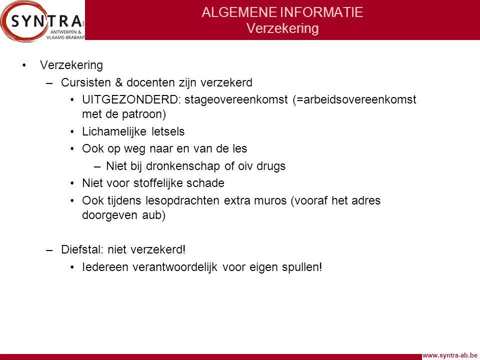 www.syntra-ab.be ALGEMENE INFORMATIE Verzekering •Verzekering –Cursisten & docenten zijn verzekerd •UITGEZONDERD: stageovereenkomst (=arbeidsovereenko
