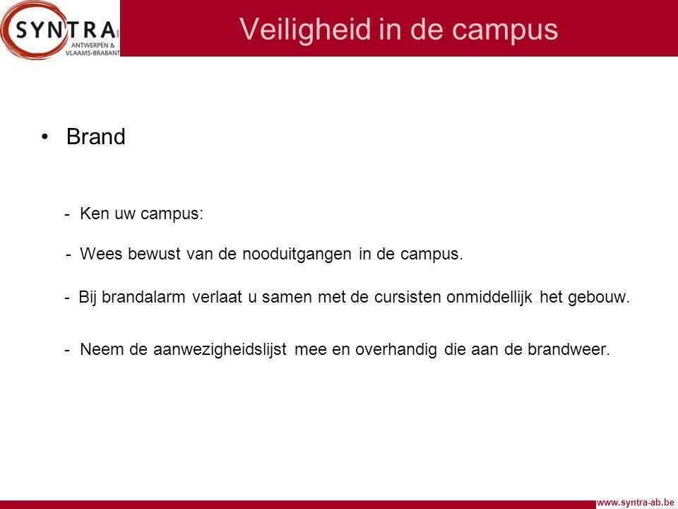 www.syntra-ab.be Veiligheid in de campus •Brand - Ken uw campus: - Wees bewust van de nooduitgangen in de campus. - Bij brandalarm verlaat u samen met