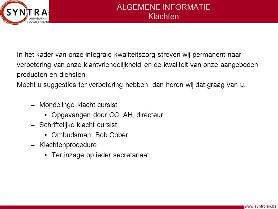 www.syntra-ab.be ALGEMENE INFORMATIE Klachten In het kader van onze integrale kwaliteitszorg streven wij permanent naar verbetering van onze klantvrie