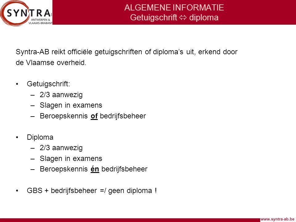 www.syntra-ab.be ALGEMENE INFORMATIE Getuigschrift  diploma Syntra-AB reikt officiële getuigschriften of diploma's uit, erkend door de Vlaamse overheid.