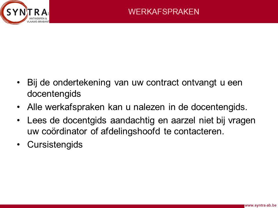 www.syntra-ab.be WERKAFSPRAKEN •Bij de ondertekening van uw contract ontvangt u een docentengids •Alle werkafspraken kan u nalezen in de docentengids.