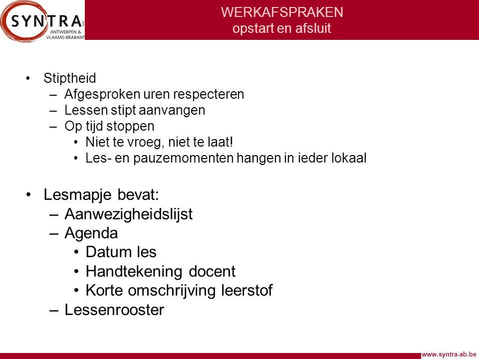 www.syntra-ab.be WERKAFSPRAKEN opstart en afsluit •Stiptheid –Afgesproken uren respecteren –Lessen stipt aanvangen –Op tijd stoppen •Niet te vroeg, niet te laat.